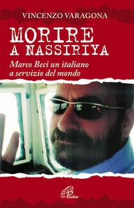 Libro Morire a Nassiriya. Marco Beci un italiano a servizio del mondo Vincenzo Varagona
