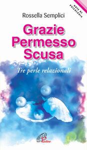 Foto Cover di Grazie permesso scusa. Tre perle relazionali, Libro di Rossella Semplici, edito da Paoline Editoriale Libri