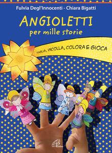 Libro Angioletti per mille storie. Taglia, incolla, colora e gioca Fulvia Degl'Innocenti