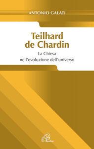 Foto Cover di Teilhard de Chardin. La chiesa nell'evoluzione dell'universo, Libro di Antonio Galati, edito da Paoline Editoriale Libri