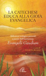 Libro La catechesi educa alla gioia evangelica. Riflessioni teologico-pastorali a partire dall'Esortazione Evangelii Gaudium