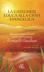 La catechesi educa alla gioia evangelica. Riflessioni teologico-pastorali a partire dall'Esortazione Evangelii Gaudium