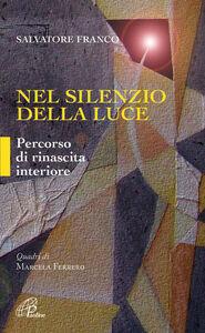 Foto Cover di Nel silenzio della luce. Percorso di rinascita interiore, Libro di Franco Salvatore, edito da Paoline Editoriale Libri
