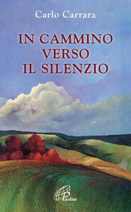 Foto Cover di In cammino verso il silenzio, Libro di Carlo Carrara, edito da Paoline Editoriale Libri