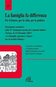 Libro La famiglia fa differenza. Per il futuro, per la città, per la politica. Documento conclusivo della 47ª Settimana Sociale dei Cattolici Italiani