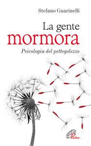 Libro La gente mormora. Psicologia del pettegolezzo Stefano Guarinelli