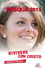Libro Rivivere con Cristo. Itinerario verso la Pasqua 2015 Roberta Vinerba