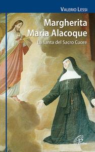 Libro Margherita Maria Alacoque. La santa dal Sacro Cuore Valerio Lessi
