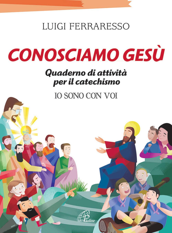 Conosciamo Gesù. Quaderno attivo per il catechismo «Io sono con voi»