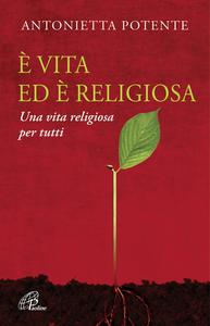 Libro È vita ed è religiosa. Una vita religiosa per tutti Antonietta Potente