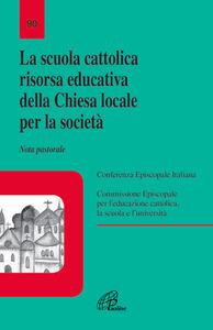 Libro La scuola cattolica risorsa educativa della chiesa locale per la società. Nota pastorale