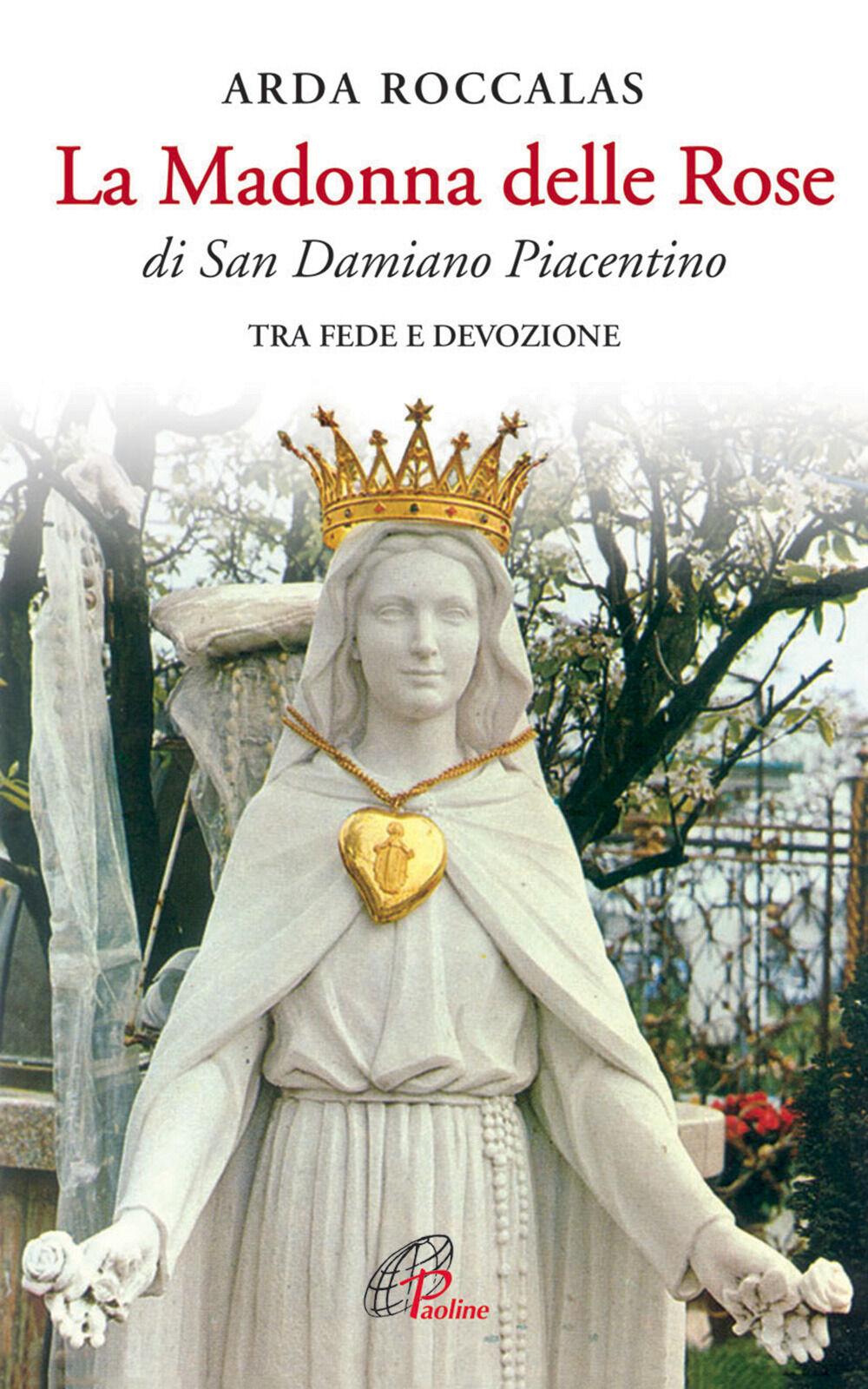 La Madonna delle rose. Di San Damiano Piacentino. Tra fede e devozione