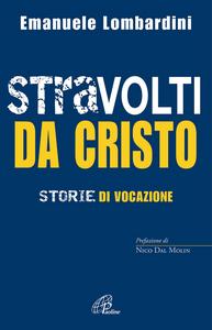 Libro Stravolti da Cristo. Storie di vocazione Emanuele Lombardini