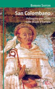 Libro San Colombano. Pellegrino per Cristo sulle strade d'Europa Barbara Sartori