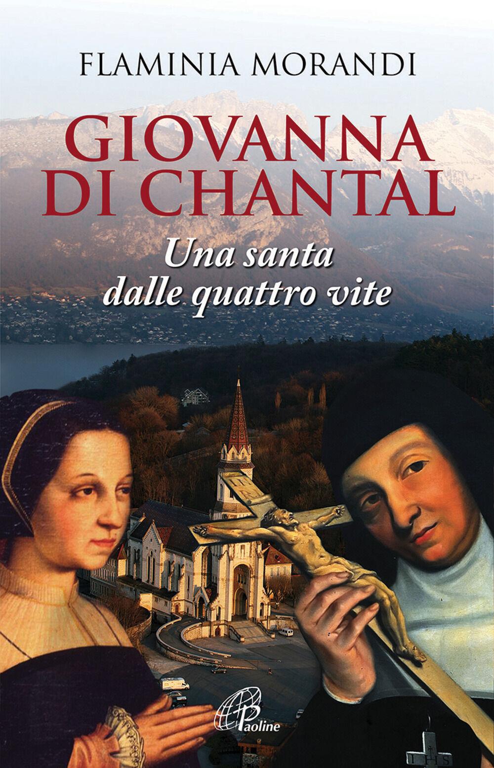 Giovanna Di Chantal. Una santa dalle quattro vite