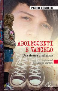 Foto Cover di Adolescenti e Vangelo. Una ricerca di alleanza, Libro di Paolo Tondelli, edito da Paoline Editoriale Libri