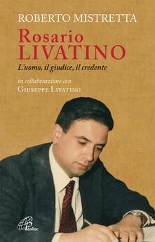 Rosario Livatino. L'uomo, il giudice, il credente - Roberto Mistretta - copertina