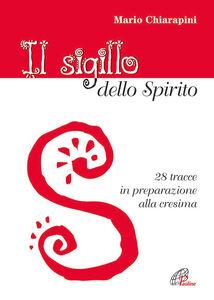 Libro Il Sigillo dello Spirito. 28 tracce in preparazione alla cresima Mario Chiarapini