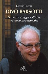 Foto Cover di Divo Barsotti. La ricerca struggente di Dio, tra comunità e solitudine, Libro di Roberta Fossati, edito da Paoline Editoriale Libri