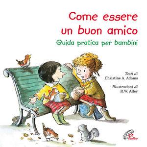 Foto Cover di Come essere un buon amico. Guida pratica per bambini, Libro di Christine A. Adams, edito da Paoline Editoriale Libri