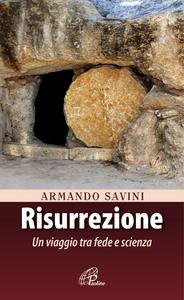 Libro Risurrezione. Un viaggio tra fede e scienza Armando Savini