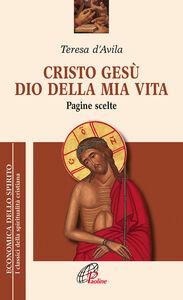 Libro Cristo Gesù dio della mia vita. Pagine scelte Teresa d'Avila (santa)