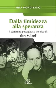 Libro Dalla timidezza alla speranza. Il cammino pedagogico-politico di Don Milani Mela Mondì Sanò