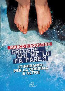 Foto Cover di Credere... chi me lo fa fare? Itinerario per la cresima e oltre, Libro di Marco D'Agostino, edito da Paoline Editoriale Libri