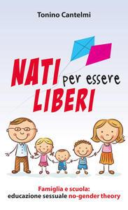 Nati per essere liberi. Famiglia e scuola: educazione sessuale no-gender theory