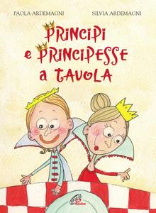 Libro Principi e principesse a tavola Paola Ardemagni , Silvia Ardemagni