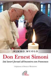 Libro Don Ernest Simoni. Dai lavori forzati all'incontro con Francesco Mimmo Muolo