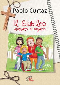 Libro Il giubileo spiegato ai ragazzi Paolo Curtaz