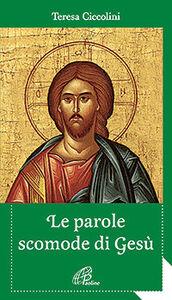 Libro Le parole scomode di Gesù Teresa Ciccolini
