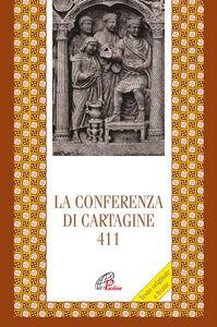 Foto Cover di La Conferenza di Cartagine 411. Testo originale a fronte, Libro di  edito da Paoline Editoriale Libri