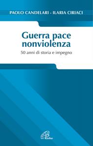 Libro Guerra pace nonviolenza. 50 anni di storia e impegno Paolo Candelari , Ilaria Ciriaci