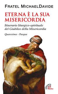 Eterna è la Sua misericordia. Itinerario liturgico-spirituale del Giubileo della Misericordia. Quaresima-Pasqua