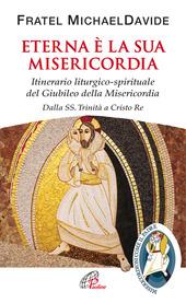 Eterna è la sua misericordia. Itinerario liturgico-spirituale del Giubileo della Misericordia. Dalla SS. Trinita a Cristo Re