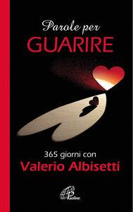 Libro Parole per guarire. 365 giorni con Valerio Albisetti Valerio Albisetti