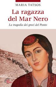Libro La ragazza del Mar Nero. La tragedia dei greci del Ponto Maria Tatsos