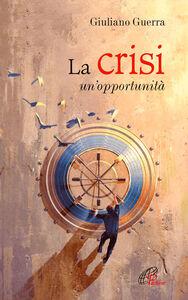 Libro La crisi. Un'opportunità Giuliano Guerra