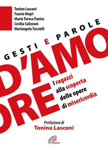 Libro Gesti e parole d'amore. I ragazzi alla scoperta delle opere di misericordia Tonino Lasconi , Fausto Negri , Mariangela Tassielli