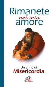 Foto Cover di Rimanete nel mio amore. Un anno di misericordia, Libro di  edito da Paoline Editoriale Libri