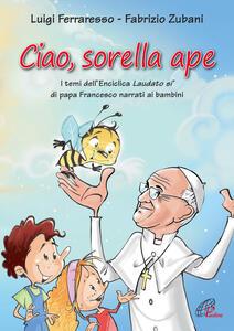 Ciao sorella ape. I temi dell' Enciclica Laudato sì di papa Francesco narrati ai bambini