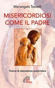 Foto Cover di Misericordiosi come il Padre. Tracce di adorazione eucaristica, Libro di Mariangela Tassielli, edito da Paoline Editoriale Libri
