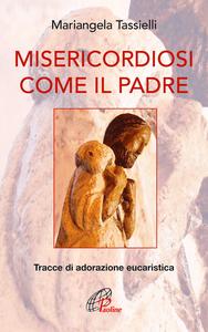 Libro Misericordiosi come il Padre. Tracce di adorazione eucaristica Mariangela Tassielli