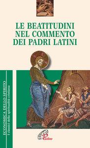 Libro Le Beatitudini nel commento dei Padri latini Gabriele Pelizzari