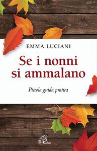Libro Se i nonni si ammalano. Piccola guida pratica Emma Luciani