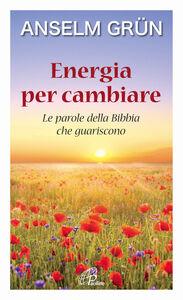 Foto Cover di Energia per cambiare. Le parole della Bibbia che guariscono, Libro di Anselm Grün, edito da Paoline Editoriale Libri