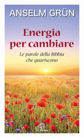 Energia per cambiare. Le parole della Bibbia che guariscono