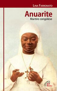 Foto Cover di Anuarite. Martire congolese, Libro di Lina Farronato, edito da Paoline Editoriale Libri